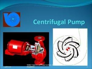 Centrifugal Pump 9182020 Mohd Hanif Dewan Senior Lecturer