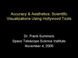 Accuracy Aesthetics Scientific Visualizations Using Hollywood Tools Dr
