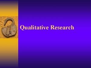 Qualitative Research Qualitative Research Focuses on understanding from