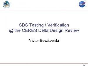 SDS Testing Verification the CERES Delta Design Review