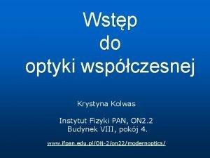 Wstp do optyki wspczesnej Krystyna Kolwas Instytut Fizyki