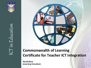 ICT in Education Commonwealth of Learning Certificate for
