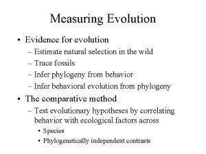Measuring Evolution Evidence for evolution Estimate natural selection
