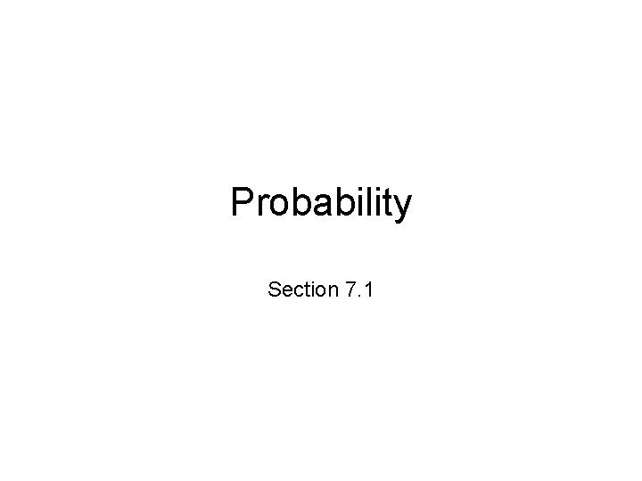 Probability Section 7 1 What is probability Probability