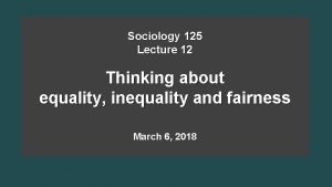 Sociology 125 Lecture 12 Thinking about equality inequality