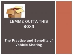 LEMME OUTTA THIS BOX The Practice and Benefits