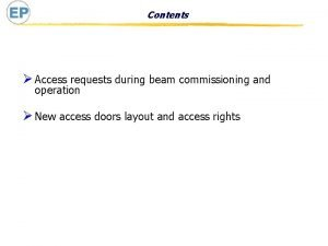 Contents Access requests during beam commissioning and operation