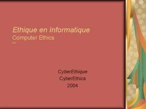 Ethique en Informatique Computer Ethics ou Cyber Ethique
