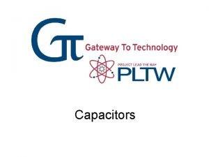 Capacitors Capacitors Charging the Capacitor Discharging the Capacitor