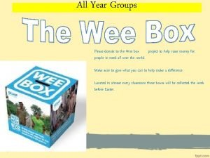All Year Groups Please donate to the Wee
