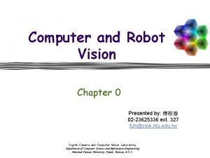 Computer and Robot Vision Chapter 0 Presented by