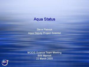 Aqua Status Steve Platnick Aqua Deputy Project Scientist