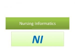 Nursing Informatics NI Nursing Nursing is an information