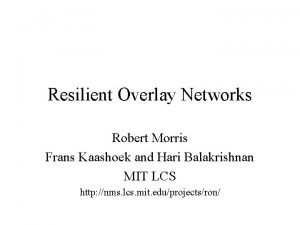 Resilient Overlay Networks Robert Morris Frans Kaashoek and