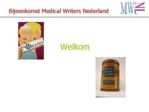 Bijeenkomst Medical Writers Nederland Welkom Bijeenkomst Medical Writers