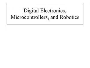 Digital Electronics Microcontrollers and Robotics 1 Digital Electronics