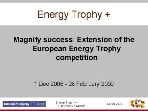 Energy Trophy Magnify success Extension of the European