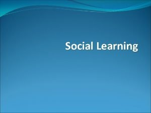 Social Learning 4 types of Learning Classical Conditioning
