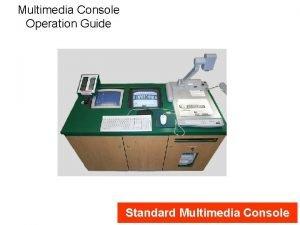 Multimedia Console Operation Guide Standard Multimedia Console Multimedia