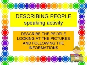 DESCRIBING PEOPLE speaking activity DESCRIBE THE PEOPLE LOOKING