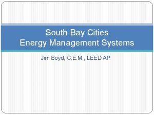 South Bay Cities Energy Management Systems Jim Boyd
