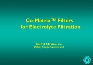 CoMatrix Filters for Electrolyte Filtration Spin Tek Filtration
