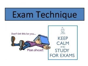 Exam Technique Read the Question Always read the