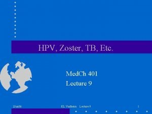 HPV Zoster TB Etc Med Ch 401 Lecture