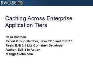 Caching Across Enterprise Application Tiers Reza Rahman Expert