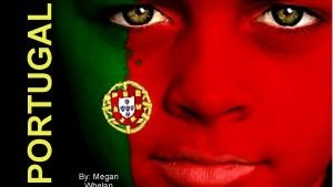 PORTUGAL By Megan Historical Facts Portugal is the