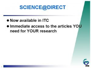 SCIENCEDIRECT l Now available in ITC l Immediate