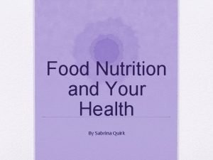Food Nutrition and Your Health By Sabrina Quirk