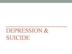 DEPRESSION SUICIDE Depression Teen depression is a serious