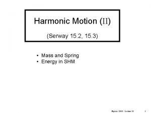 Harmonic Motion II Serway 15 2 15 3