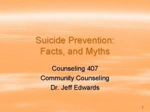 Suicide Prevention Facts and Myths Counseling 407 Community
