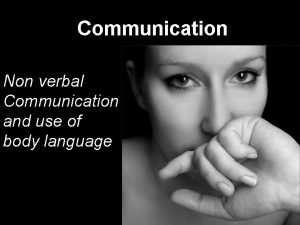 Communication Non verbal Communication and use of body