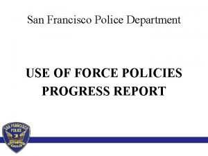San Francisco Police Department USE OF FORCE POLICIES