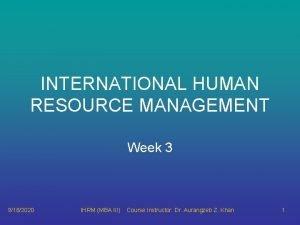 INTERNATIONAL HUMAN RESOURCE MANAGEMENT Week 3 9182020 IHRM
