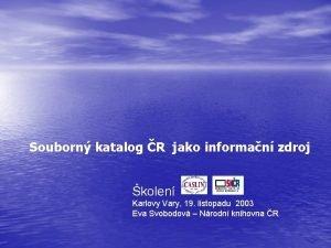 Souborn katalog R jako informan zdroj kolen Karlovy