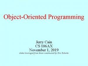 ObjectOriented Programming Jerry Cain CS 106 AX November