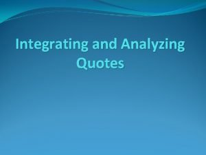 Integrating and Analyzing Quotes Importance of Embedding Quotes