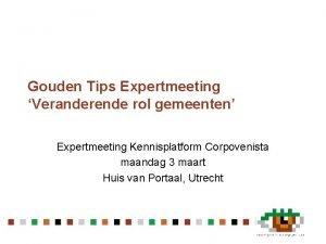 Gouden Tips Expertmeeting Veranderende rol gemeenten Expertmeeting Kennisplatform