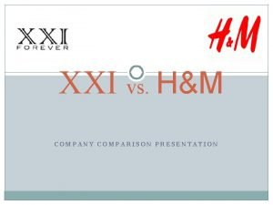 XXI vs HM COMPANY COMPARISON PRESENTATION Company Description