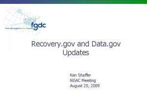 Recovery gov and Data gov Updates Ken Shaffer