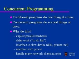 Concurrent Programming u Traditional programs do one thing