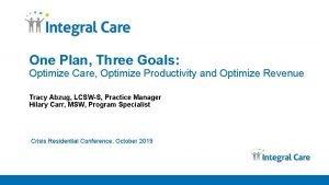 One Plan Three Goals Optimize Care Optimize Productivity