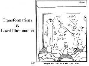 Transformations Local Illumination MIT EECS 6 837 Durand