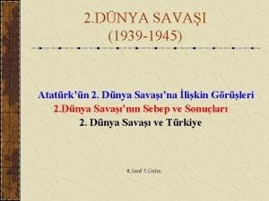 2 DNYA SAVAI 1939 1945 Atatrkn 2 Dnya