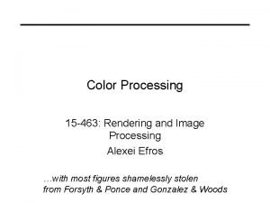 Color Processing 15 463 Rendering and Image Processing