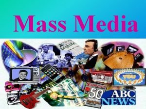 Mass Media If you possess information youll own